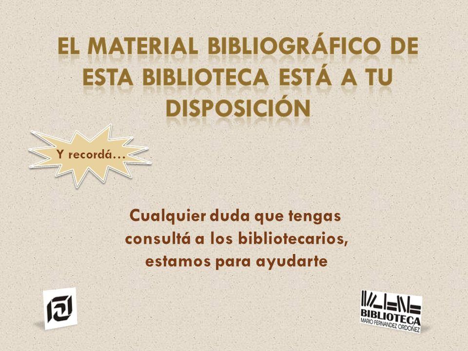 Cualquier duda que tengas consultá a los bibliotecarios, estamos para ayudarte Y recordá…