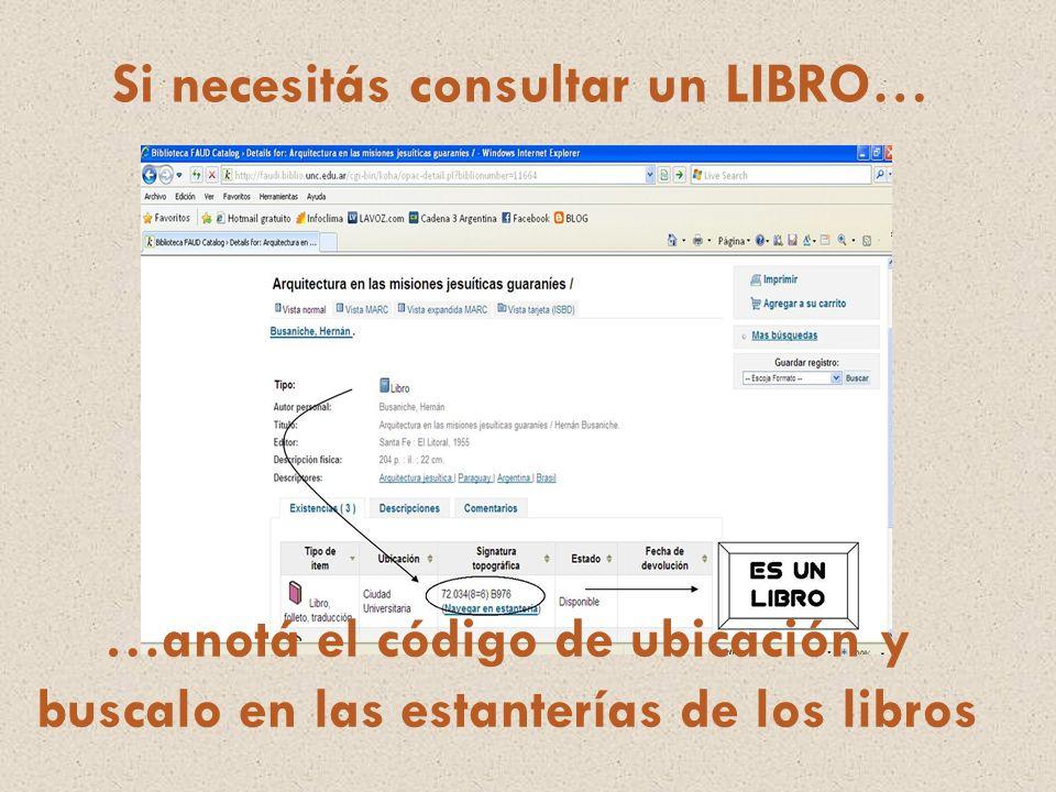Si necesitás consultar un LIBRO… …anotá el código de ubicación y buscalo en las estanterías de los libros
