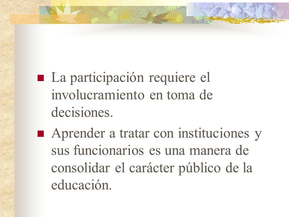 La participación requiere el involucramiento en toma de decisiones. Aprender a tratar con instituciones y sus funcionarios es una manera de consolidar