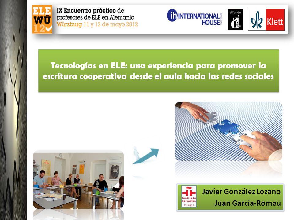 Javier González Lozano Juan García-Romeu Javier González Lozano Juan García-Romeu Tecnologías en ELE: una experiencia para promover la escritura coope