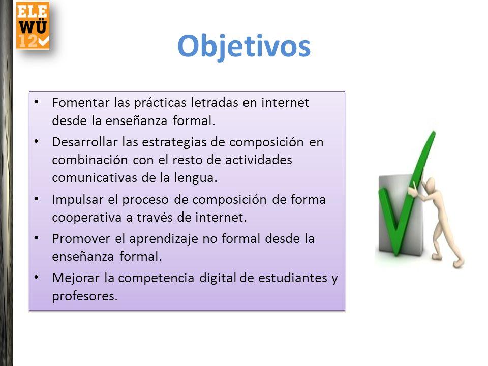 Objetivos Fomentar las prácticas letradas en internet desde la enseñanza formal. Desarrollar las estrategias de composición en combinación con el rest