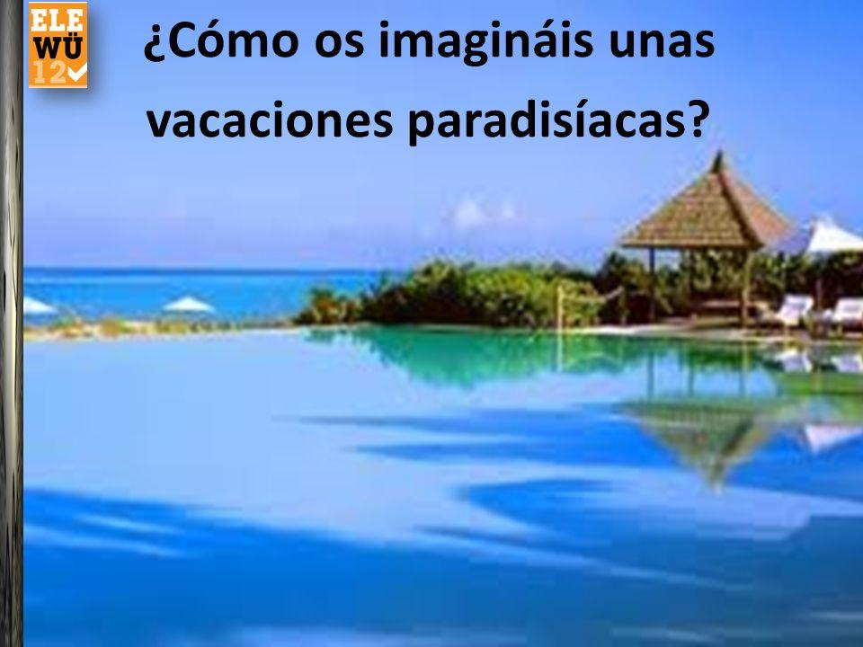 ¿Cómo os imagináis unas vacaciones paradisíacas?