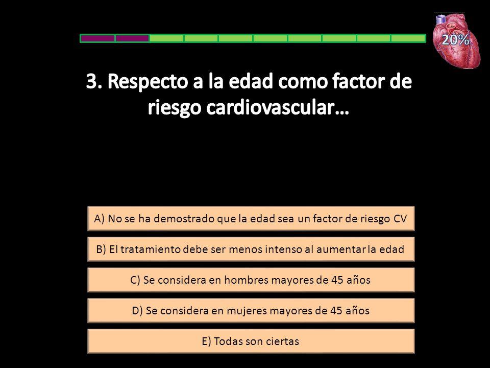 E) Todas son ciertas B) El tratamiento debe ser menos intenso al aumentar la edad C) Se considera en hombres mayores de 45 años D) Se considera en muj