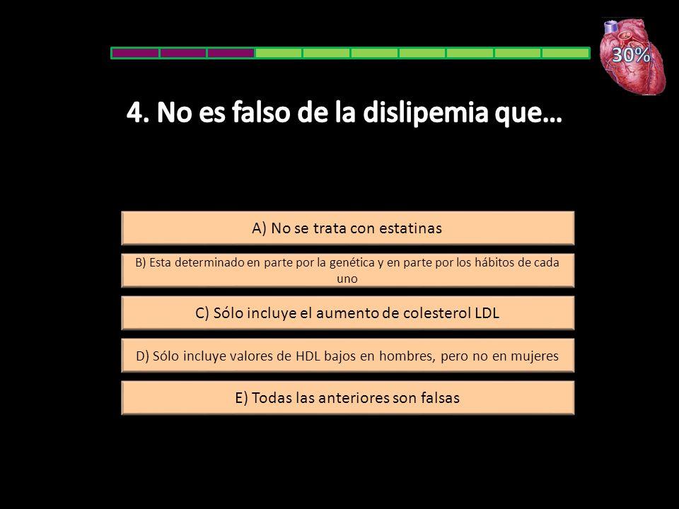 E) Todas las anteriores son falsas A) No se trata con estatinas B) Esta determinado en parte por la genética y en parte por los hábitos de cada uno D)