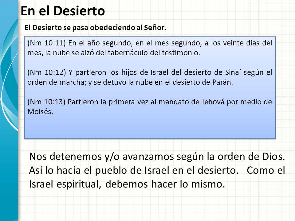 En el Desierto El Desierto se pasa obedeciendo al Señor. (Nm 10:11) En el año segundo, en el mes segundo, a los veinte días del mes, la nube se alzó d