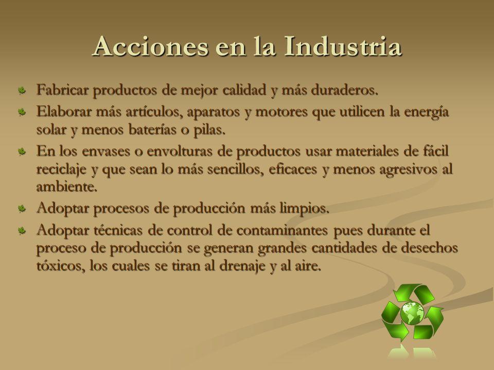 Acciones en la Industria Fabricar productos de mejor calidad y más duraderos.