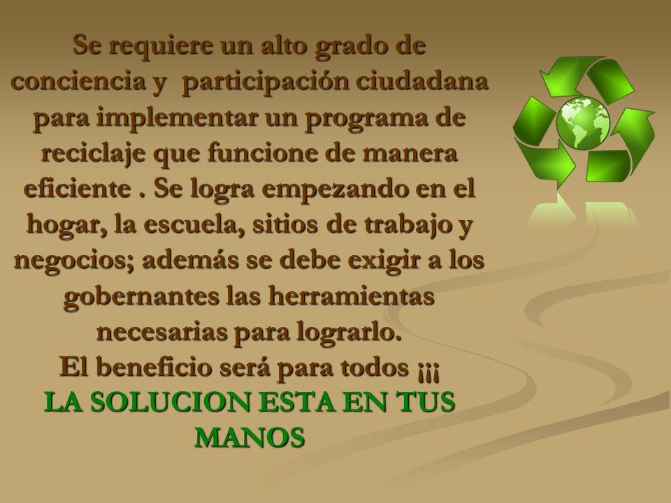Se requiere un alto grado de conciencia y participación ciudadana para implementar un programa de reciclaje que funcione de manera eficiente.