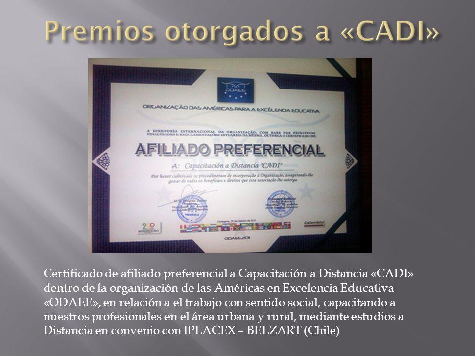 Certificado de afiliado preferencial a Capacitación a Distancia «CADI» dentro de la organización de las Américas en Excelencia Educativa «ODAEE», en relación a el trabajo con sentido social, capacitando a nuestros profesionales en el área urbana y rural, mediante estudios a Distancia en convenio con IPLACEX – BELZART (Chile)