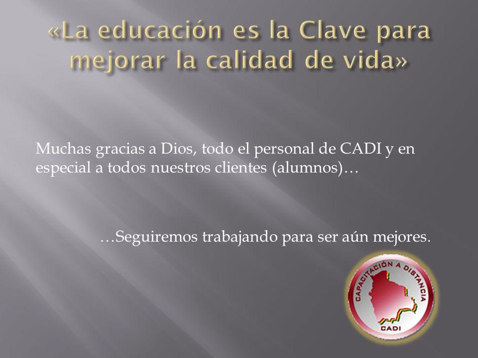 Muchas gracias a Dios, todo el personal de CADI y en especial a todos nuestros clientes (alumnos)… …Seguiremos trabajando para ser aún mejores.