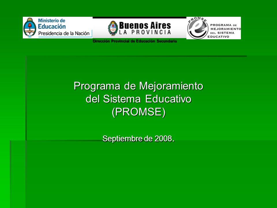 Programa de Mejoramiento del Sistema Educativo (PROMSE) Septiembre de 2008. Dirección Provincial de Educación Secundaria Dirección Provincial de Educa