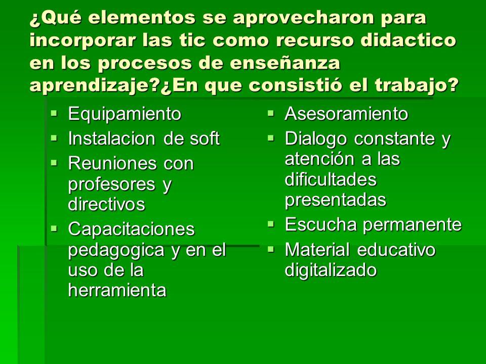 ¿Qué elementos se aprovecharon para incorporar las tic como recurso didactico en los procesos de enseñanza aprendizaje?¿En que consistió el trabajo? E