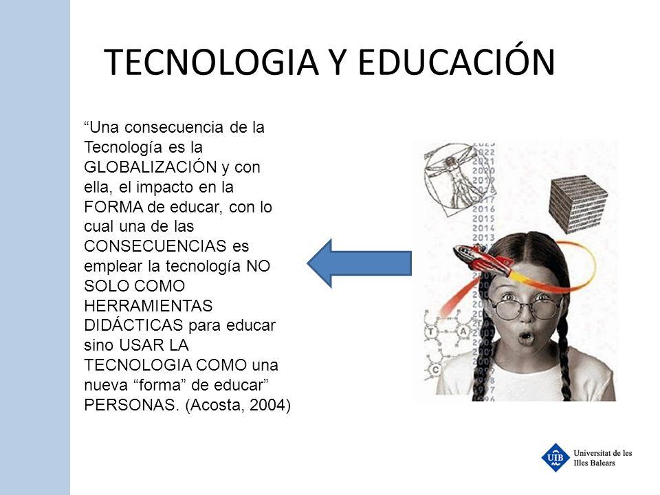 TECNOLOGIA Y EDUCACIÓN Una consecuencia de la Tecnología es la GLOBALIZACIÓN y con ella, el impacto en la FORMA de educar, con lo cual una de las CONS