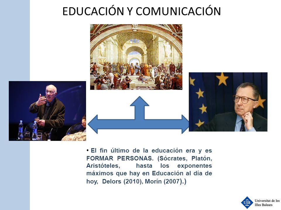 EDUCACIÓN Y COMUNICACIÓN El fin último de la educación era y es FORMAR PERSONAS. (Sócrates, Platón, Aristóteles, hasta los exponentes máximos que hay