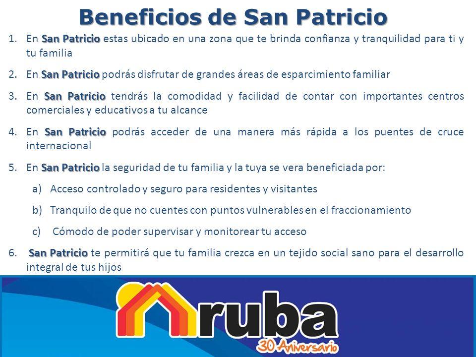 Beneficios de San Patricio San Patricio 1.En San Patricio estas ubicado en una zona que te brinda confianza y tranquilidad para ti y tu familia San Pa