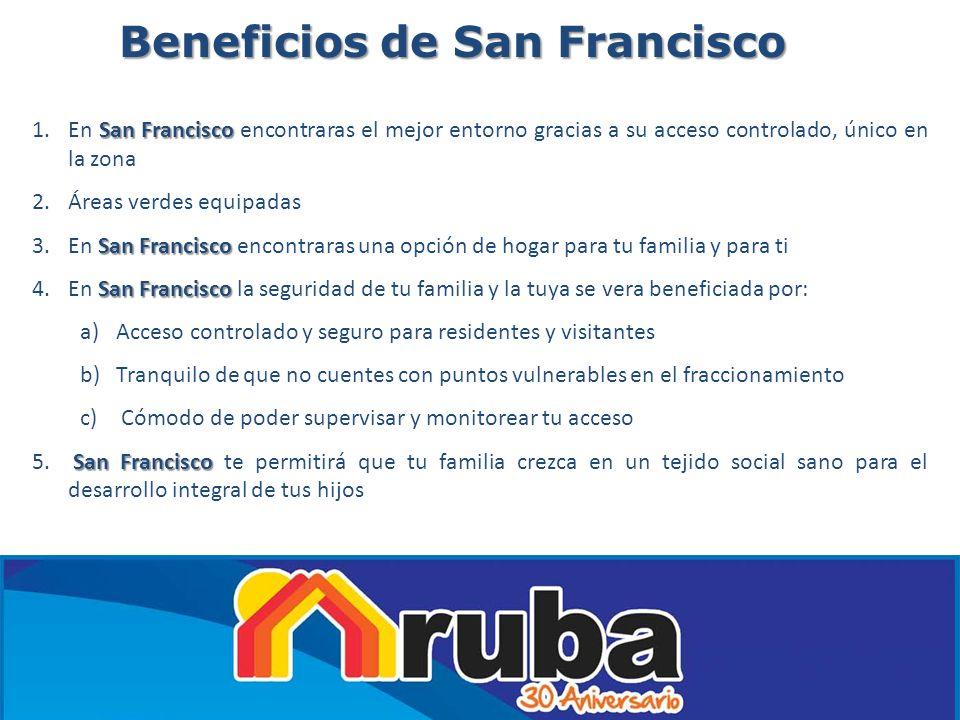 Beneficios de San Francisco San Francisco 1.En San Francisco encontraras el mejor entorno gracias a su acceso controlado, único en la zona 2.Áreas ver