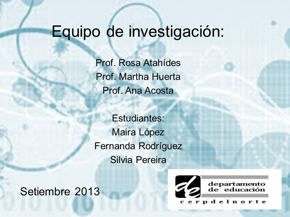 Equipo de investigación: Prof. Rosa Atahídes Prof.