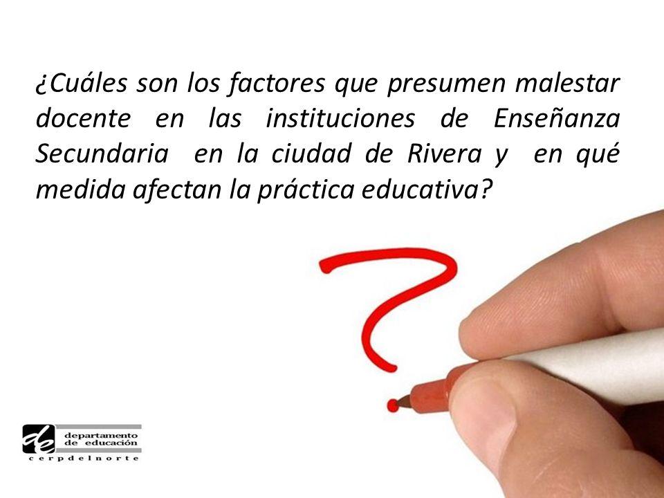 ¿Cuáles son los factores que presumen malestar docente en las instituciones de Enseñanza Secundaria en la ciudad de Rivera y en qué medida afectan la práctica educativa?