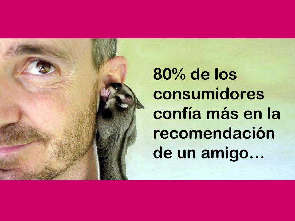 80% de los consumidores confía más en la recomendación de un amigo…