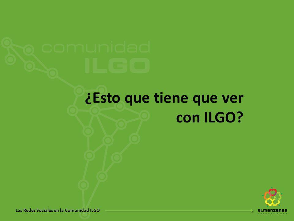 Las Redes Sociales en la Comunidad ILGO ¿Esto que tiene que ver con ILGO?