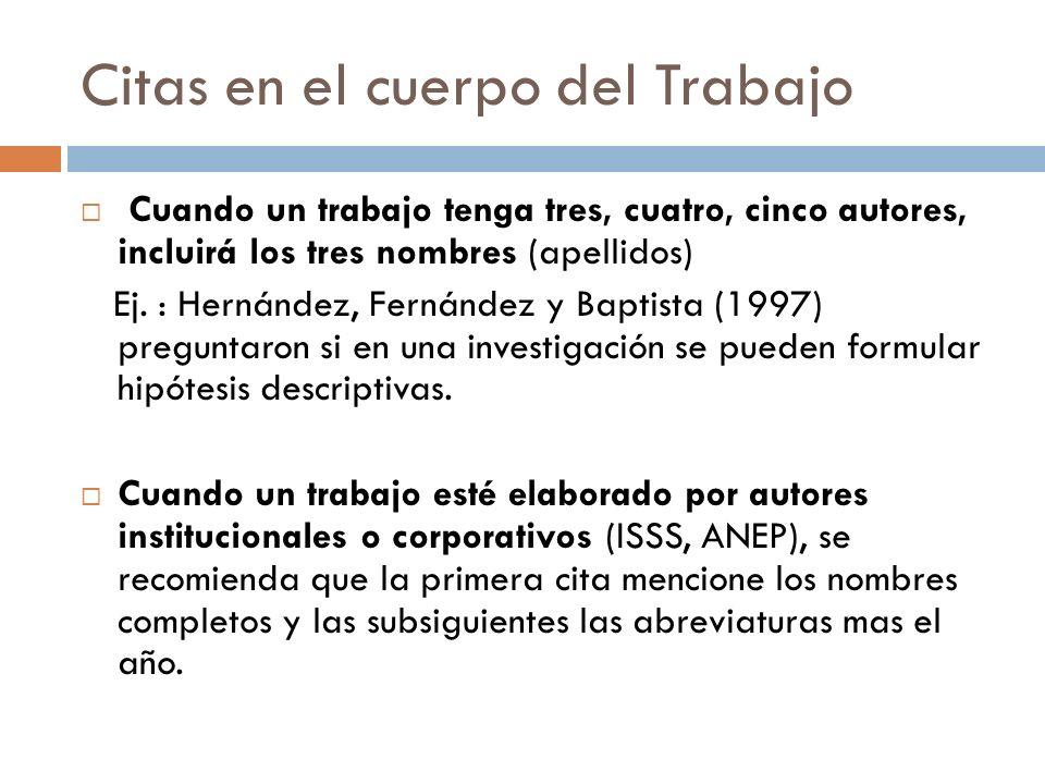 Citas en el cuerpo del Trabajo Cuando un trabajo tenga tres, cuatro, cinco autores, incluirá los tres nombres (apellidos) Ej. : Hernández, Fernández y