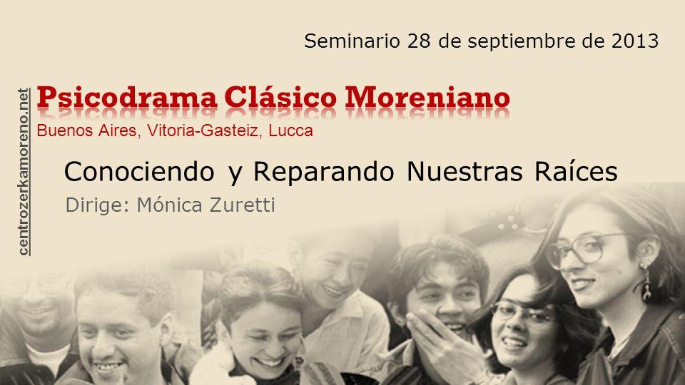 Conociendo y Reparando Nuestras Raíces Seminario 28 de septiembre de 2013 Dirige: Mónica Zuretti centrozerkamoreno.net Buenos Aires, Vitoria-Gasteiz, Lucca
