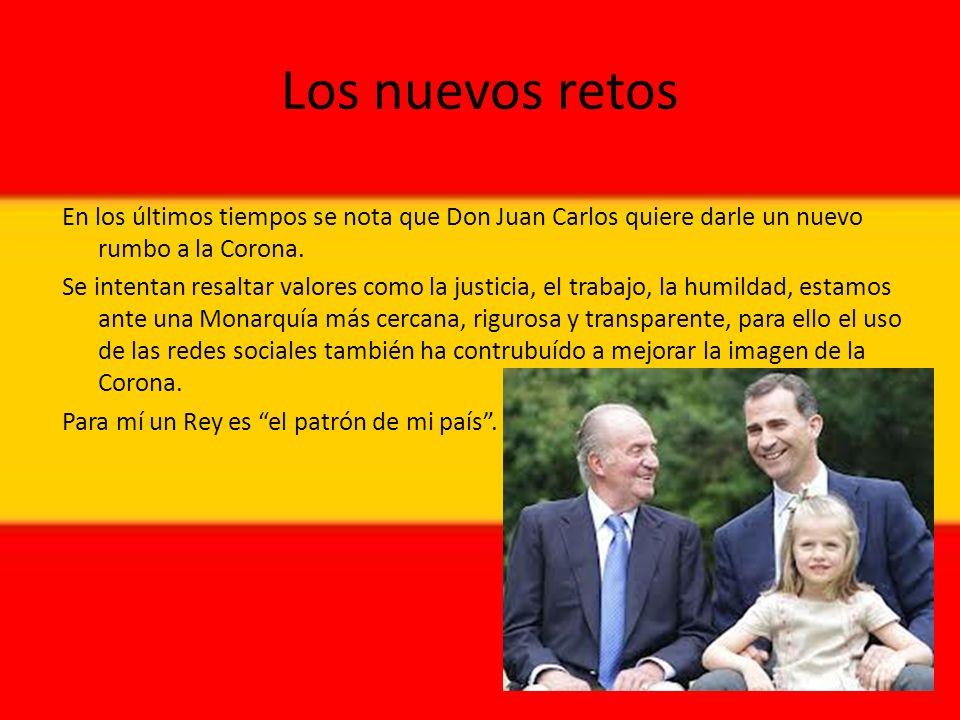 Los nuevos retos En los últimos tiempos se nota que Don Juan Carlos quiere darle un nuevo rumbo a la Corona.