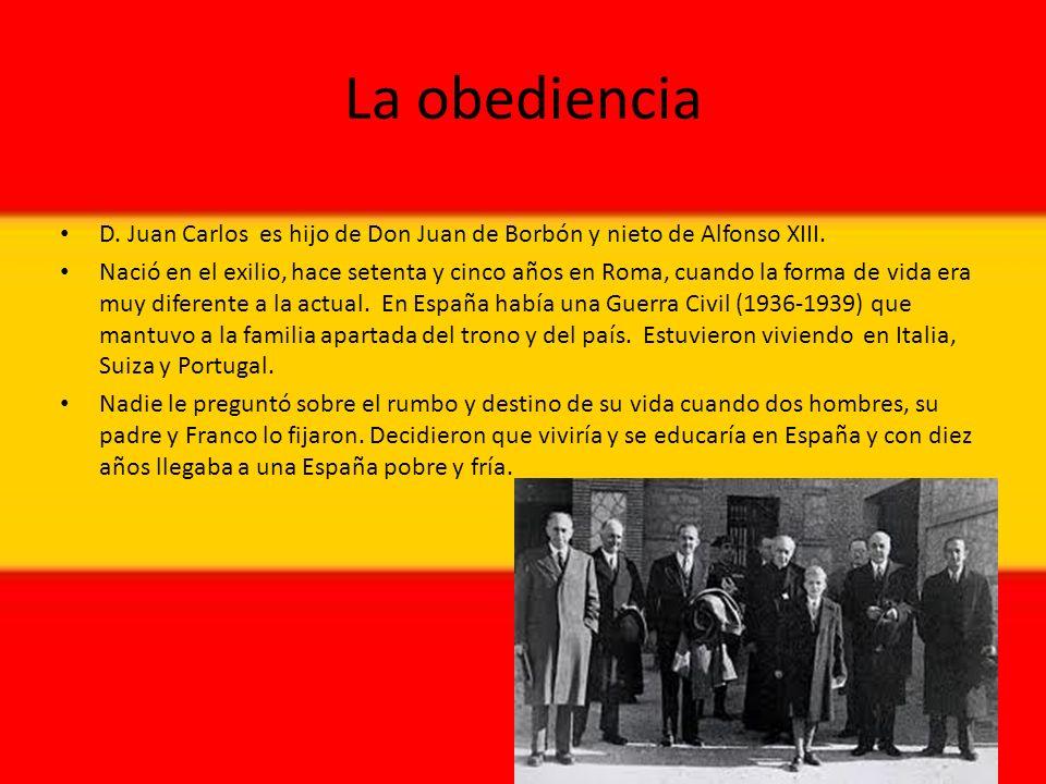 La obediencia D.Juan Carlos es hijo de Don Juan de Borbón y nieto de Alfonso XIII.