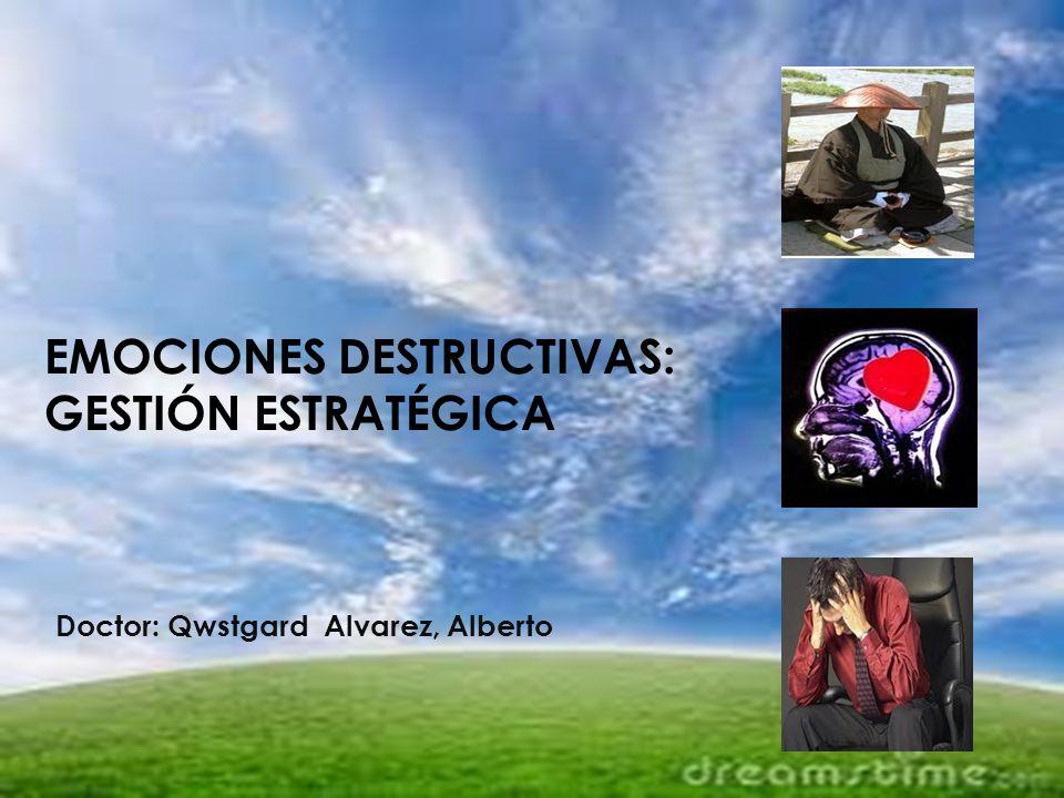 EMOCIONES DESTRUCTIVAS: GESTIÓN ESTRATÉGICA Doctor: Qwstgard Alvarez, Alberto