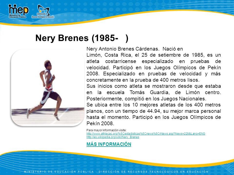 Nery Brenes (1985- ) Nery Antonio Brenes Cárdenas. Nació en Limón, Costa Rica, el 25 de setiembre de 1985, es un atleta costarricense especializado en