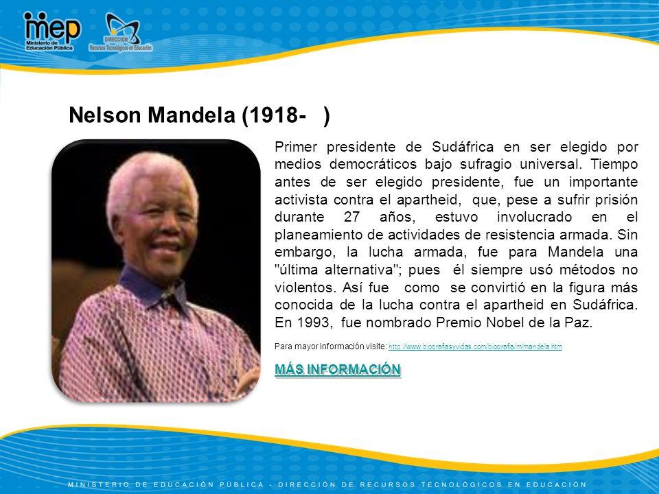 Para mayor información visite: http://www.biografiasyvidas.com/biografia/m/mandela.htm http://www.biografiasyvidas.com/biografia/m/mandela.htm Nelson Mandela (1918- ) Primer presidente de Sudáfrica en ser elegido por medios democráticos bajo sufragio universal.