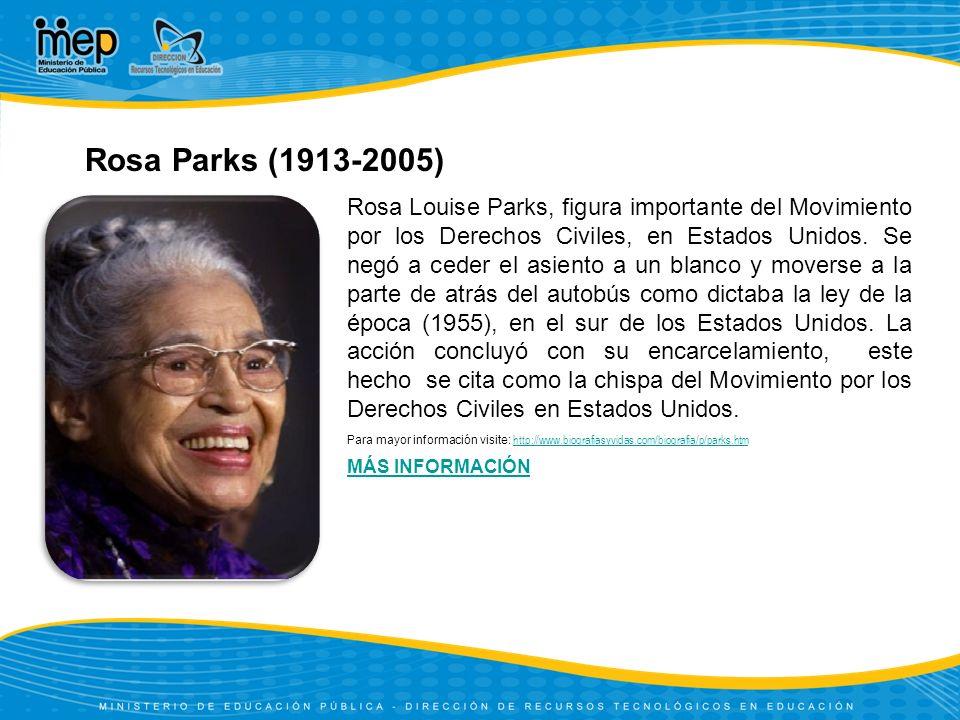 Rosa Parks (1913-2005) Para mayor información visite: http://www.biografiasyvidas.com/biografia/p/parks.htm http://www.biografiasyvidas.com/biografia/p/parks.htm Rosa Louise Parks, figura importante del Movimiento por los Derechos Civiles, en Estados Unidos.