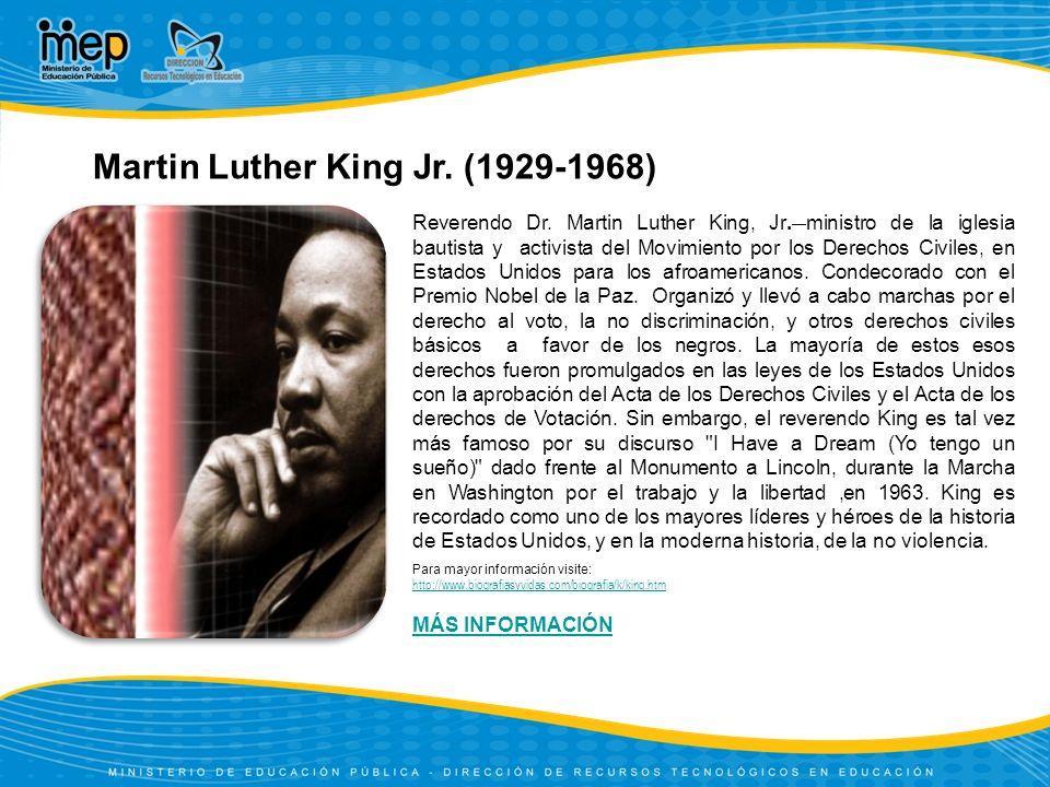 Martin Luther King Jr. (1929-1968) Para mayor información visite: http://www.biografiasyvidas.com/biografia/k/king.htm http://www.biografiasyvidas.com