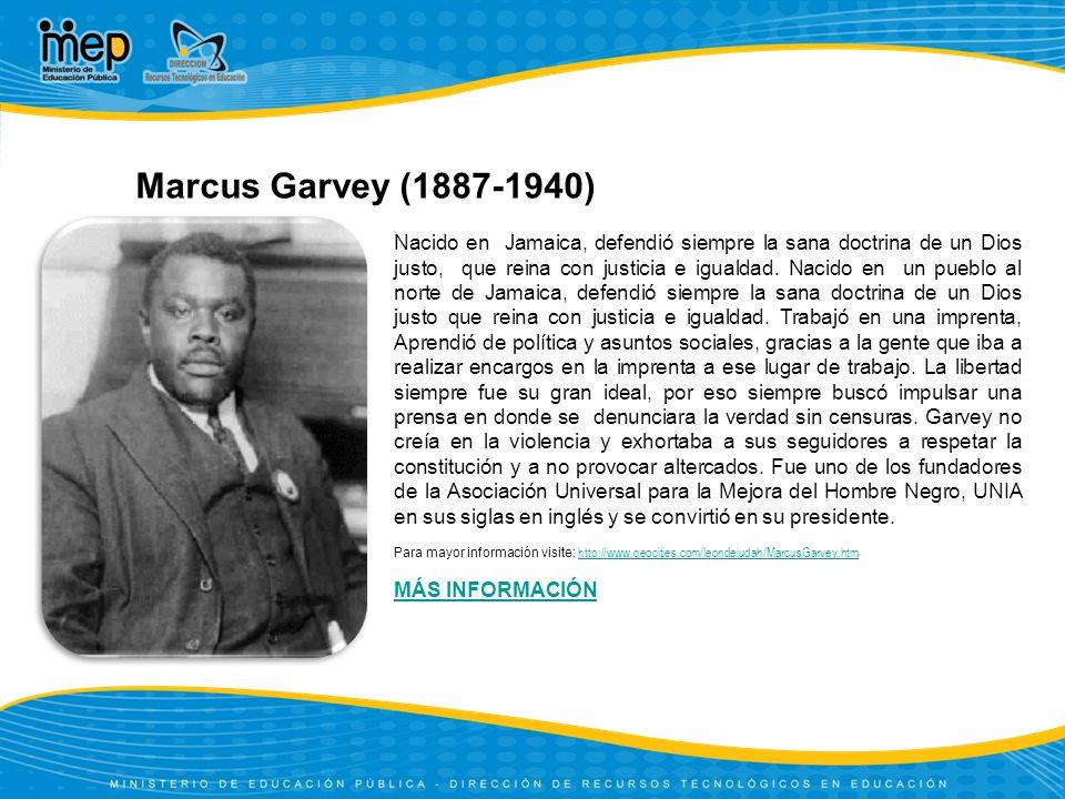 Marcus Garvey (1887-1940) Nacido en Jamaica, defendió siempre la sana doctrina de un Dios justo, que reina con justicia e igualdad. Nacido en un puebl