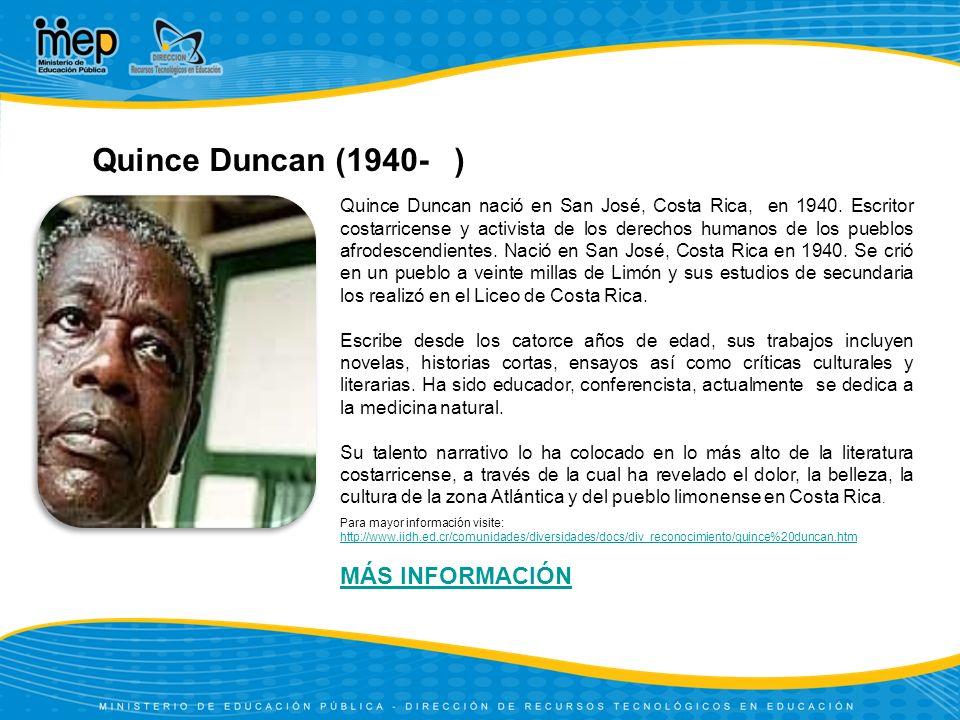 Quince Duncan nació en San José, Costa Rica, en 1940. Escritor costarricense y activista de los derechos humanos de los pueblos afrodescendientes. Nac