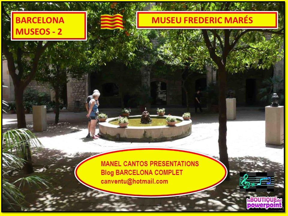 BARCELONA MUSEOS - 2 MUSEU FREDERIC MARÉS MANEL CANTOS PRESENTATIONS Blog BARCELONA COMPLET canventu@hotmail.com MANEL CANTOS PRESENTATIONS Blog BARCELONA COMPLET canventu@hotmail.com