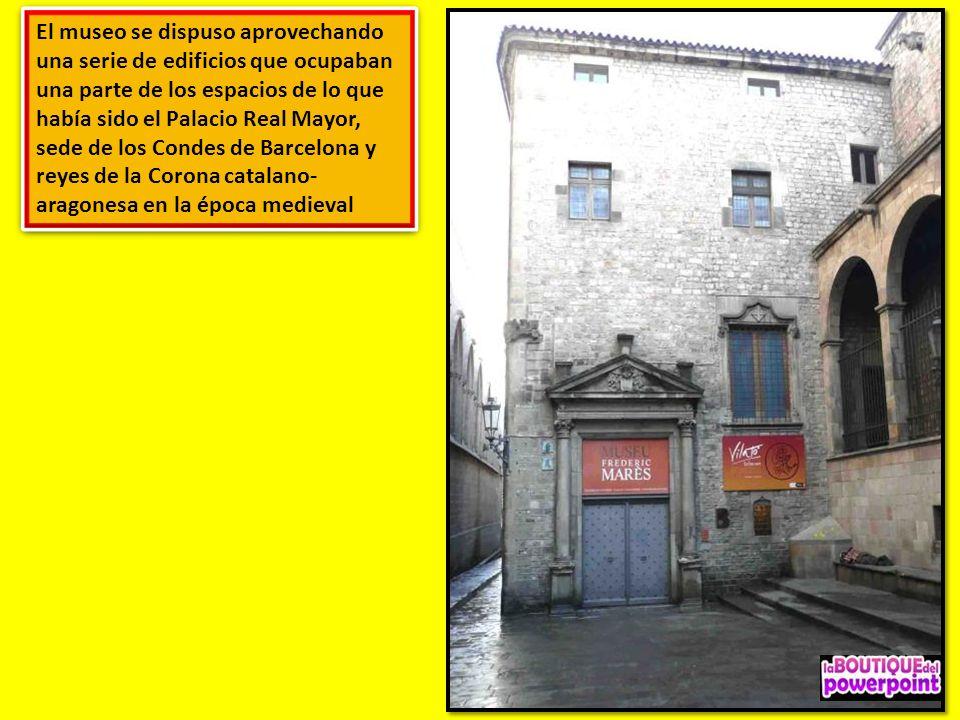 El museo se dispuso aprovechando una serie de edificios que ocupaban una parte de los espacios de lo que había sido el Palacio Real Mayor, sede de los Condes de Barcelona y reyes de la Corona catalano- aragonesa en la época medieval
