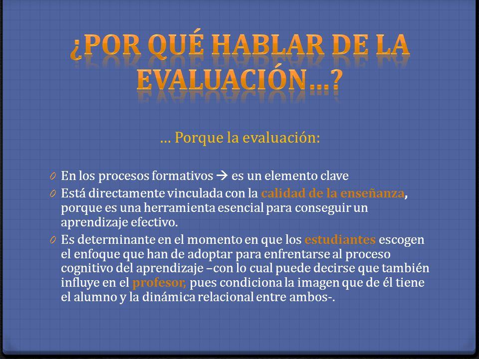 … Porque la evaluación: 0 En los procesos formativos es un elemento clave 0 Está directamente vinculada con la calidad de la enseñanza, porque es una