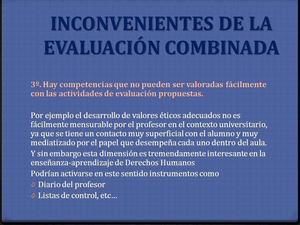 INCONVENIENTES DE LA EVALUACIÓN COMBINADA 3º. Hay competencias que no pueden ser valoradas fácilmente con las actividades de evaluación propuestas. Po