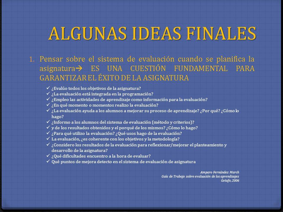 ALGUNAS IDEAS FINALES 1. Pensar sobre el sistema de evaluación cuando se planifica la asignatura ES UNA CUESTIÓN FUNDAMENTAL PARA GARANTIZAR EL ÉXITO
