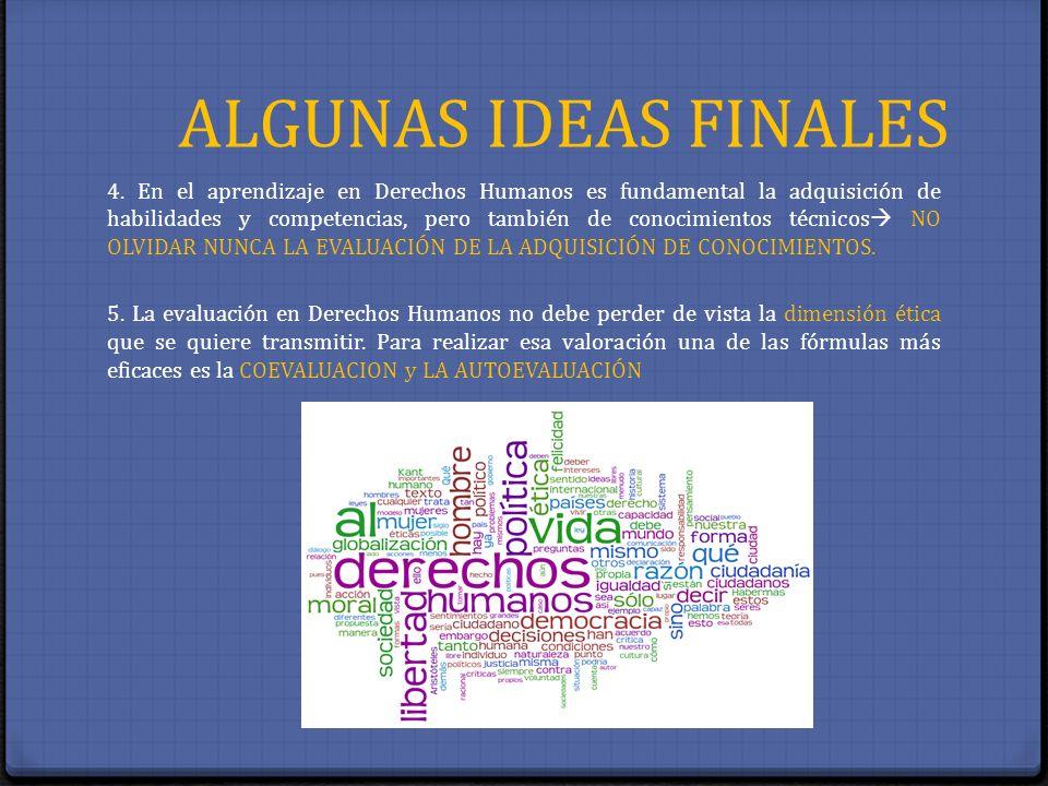 ALGUNAS IDEAS FINALES 4. En el aprendizaje en Derechos Humanos es fundamental la adquisición de habilidades y competencias, pero también de conocimien