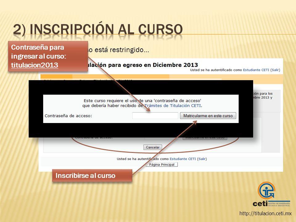http://titulacion.ceti.mx El acceso al curso está restringido… Contraseña para ingresar al curso: titulacion2013 Inscribirse al curso