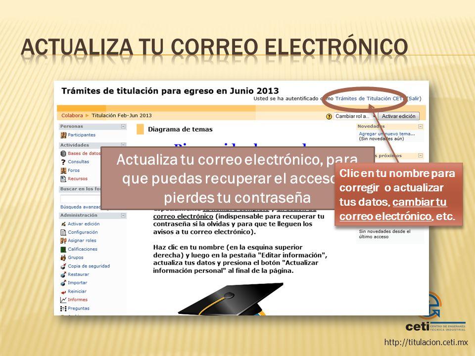 http://titulacion.ceti.mx Clic en Editar información para modificar tus datos Este es el correo que tienes registrado