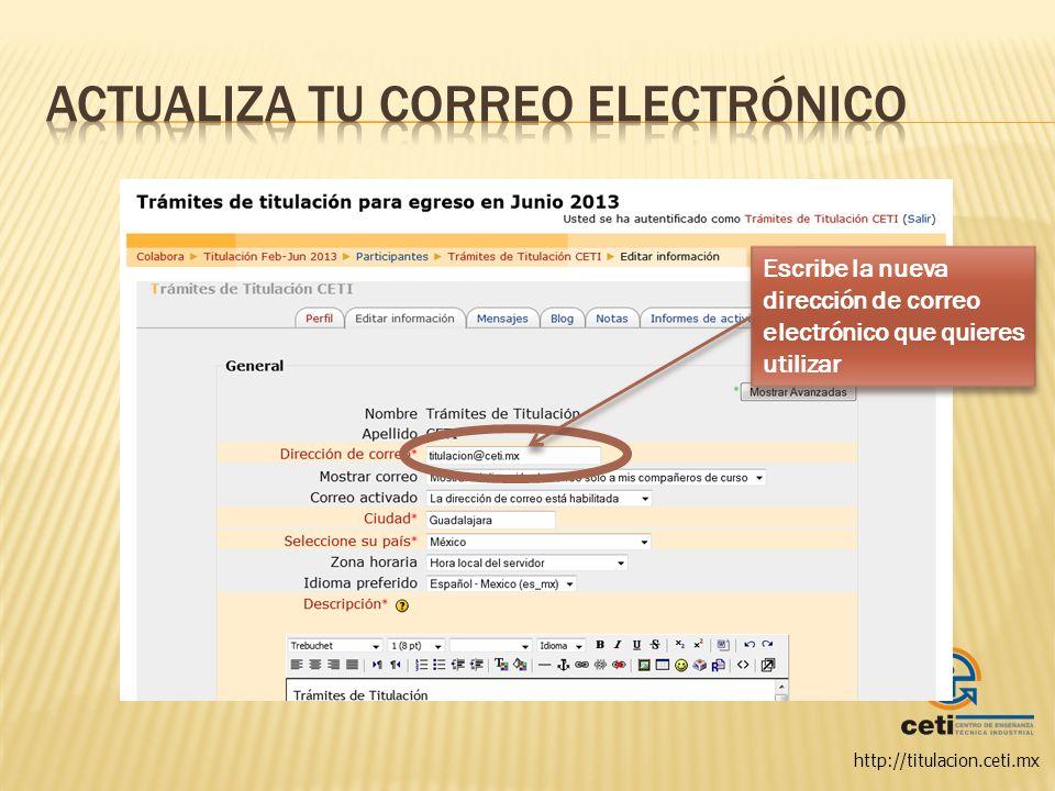 http://titulacion.ceti.mx Y al final de la página haz clic en Actualizar información personal para guardar los cambios