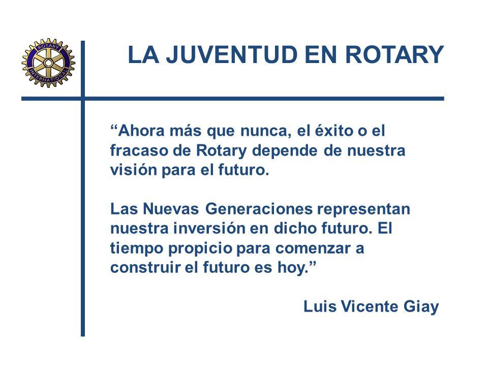 LA JUVENTUD EN ROTARY Ahora más que nunca, el éxito o el fracaso de Rotary depende de nuestra visión para el futuro. Las Nuevas Generaciones represent