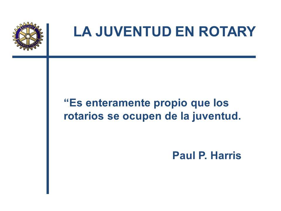 LA JUVENTUD EN ROTARY Es enteramente propio que los rotarios se ocupen de la juventud. Paul P. Harris