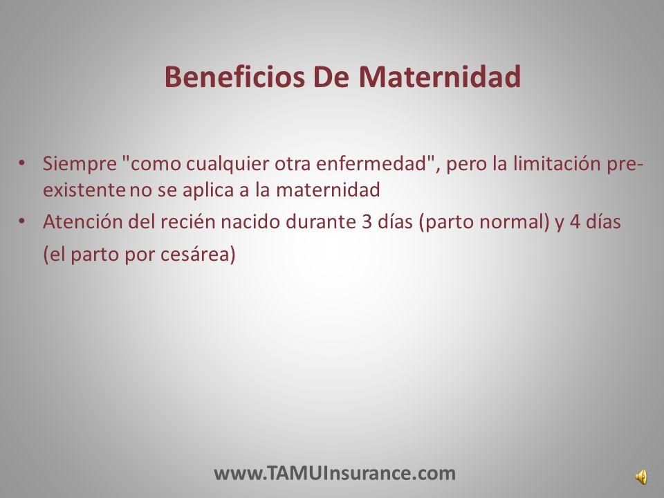 Siempre como cualquier otra enfermedad , pero la limitación pre- existente no se aplica a la maternidad Atención del recién nacido durante 3 días (parto normal) y 4 días (el parto por cesárea) Beneficios De Maternidad www.TAMUInsurance.com