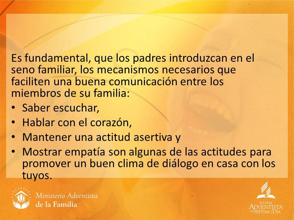 Es fundamental, que los padres introduzcan en el seno familiar, los mecanismos necesarios que faciliten una buena comunicación entre los miembros de s