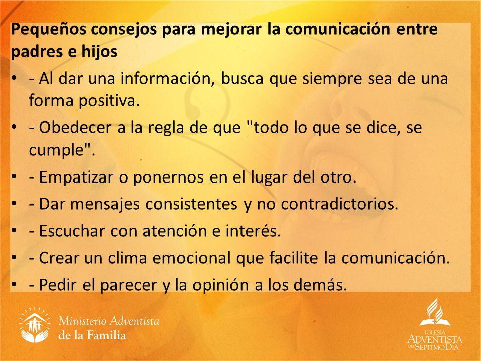 Pequeños consejos para mejorar la comunicación entre padres e hijos - Al dar una información, busca que siempre sea de una forma positiva. - Obedecer