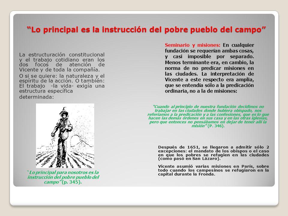 Lo principal es la instrucción del pobre pueblo del campo Lo principal es la instrucción del pobre pueblo del campo La estructuración constitucional y el trabajo cotidiano eran los dos focos de atención de Vicente y de toda la compañía.