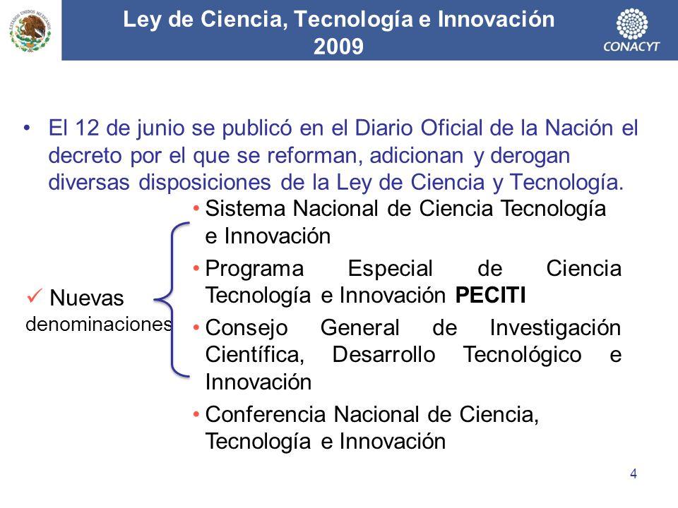 Ley de Ciencia, Tecnología e Innovación 2009 El 12 de junio se publicó en el Diario Oficial de la Nación el decreto por el que se reforman, adicionan y derogan diversas disposiciones de la Ley de Ciencia y Tecnología.